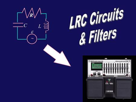 L C   R Today... RLC circuits with a sinusoidal drive Phase difference between current & voltage for Resistors, Capacitors, and Inductors. Reactance.