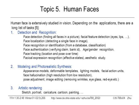 TTH 1:30-2:48 Winter 01-02 DL266  CIS 788v04 Zhu Topic 5. Human Faces Human face is extensively studied.