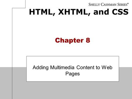 HTML, XHTML, and CSS Chapter 8 Adding Multimedia Content to Web Pages.