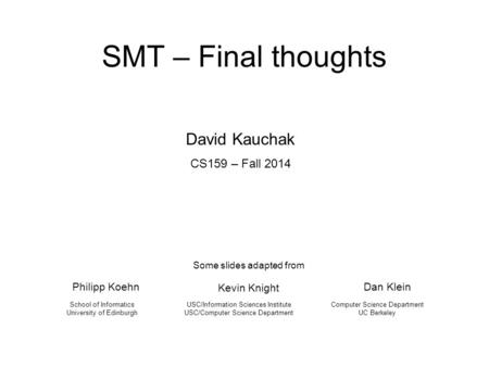 SMT – Final thoughts Philipp Koehn USC/Information Sciences Institute USC/Computer Science Department School of Informatics University of Edinburgh Some.