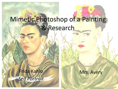 Mimetic Photoshop of a Painting & Research Mrs. Avery Frida Kahlo Self Portrait.