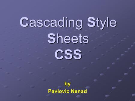 Cascading Style Sheets CSS by Pavlovic Nenad by. 2Cascading Style Sheets Presentation Contents What are CSS? What are CSS? History of CSS History of CSS.