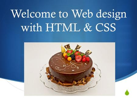  Welcome to Web design with HTML & CSS. My name is Ms. Masihi pronounced masseehee My Credentials  I have been teaching Computer related subjects since.