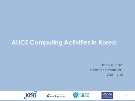 11 ALICE Computing Activities in Korea Beob Kyun Kim e-Science Division, KISTI 2008. 12. 01.