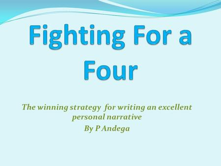 The winning strategy for writing an excellent personal narrative By P Andega.