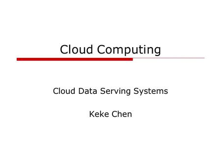 Cloud Computing Cloud Data Serving Systems Keke Chen.