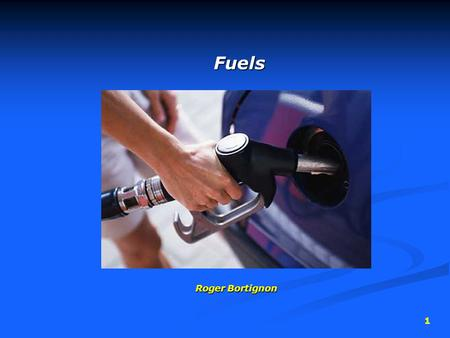 1 Fuels Roger Bortignon Fuels Roger Bortignon. 2 Oil Industry Oil Refineries: transform crude oil into mainly gasoline Oil Refineries: transform crude.