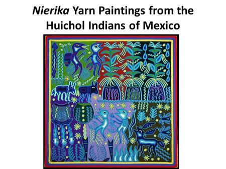 Nierika Yarn Paintings from the Huichol Indians of Mexico.