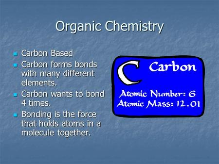 Organic Chemistry Carbon Based Carbon Based Carbon forms bonds with many different elements. Carbon forms bonds with many different elements. Carbon wants.