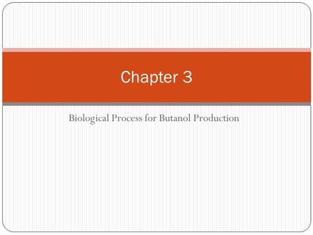 Biological Process for Butanol Production Chapter 3.