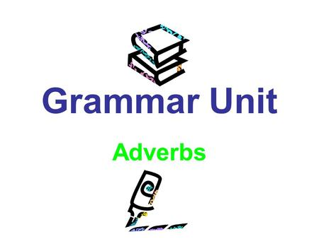 Grammar Unit Adverbs. Let's Review... The adverb is the fifth of the eight parts of speech. Just for the record, here are all eight: Noun Pronoun Adjective.