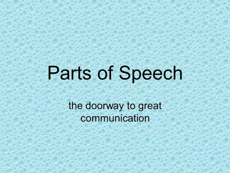 Parts of Speech the doorway to great communication.