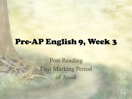 Pre-AP English 9, Week 3 Post-Reading First Marking Period of Speak.
