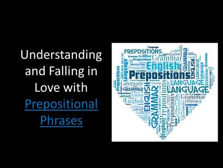 Understanding and Falling in Love with Prepositional Phrases.