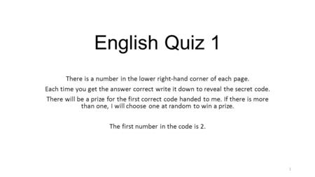English Quiz 1 There is a number in the lower right-hand corner of each page. Each time you get the answer correct write it down to reveal the secret code.
