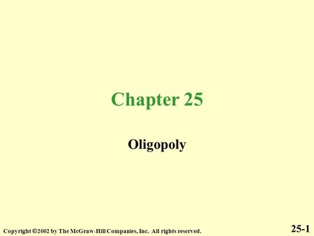 Chapter 25 Oligopoly 25-1 Copyright  2002 by The McGraw-Hill Companies, Inc. All rights reserved.