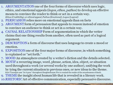1.ARGUMENTATION one of the four forms of discourse which uses logic, ethics, and emotional appeals (logos, ethos, pathos) to develop an effective means.
