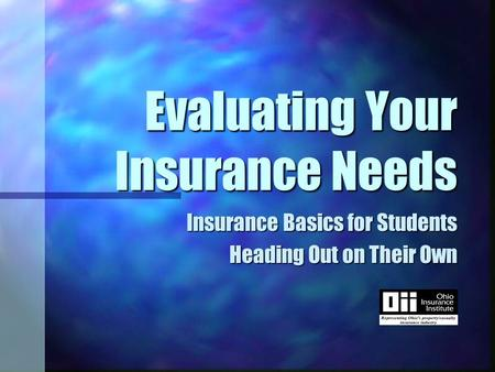 Evaluating Your Insurance Needs Insurance Basics for Students Heading Out on Their Own.