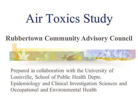 Air Toxics Study Prepared in collaboration with the University of Louisville, School of Public Health Depts. Epidemiology and Clinical Investigation Sciences.