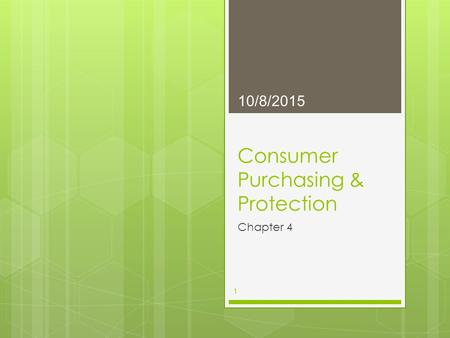 Consumer Purchasing & Protection Chapter 4 10/8/2015 1.