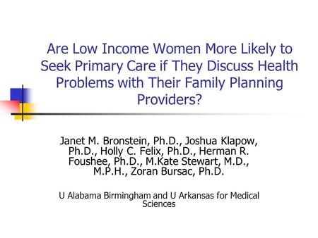 Are Low Income Women More Likely to Seek Primary Care if They Discuss Health Problems with Their Family Planning Providers? Janet M. Bronstein, Ph.D.,