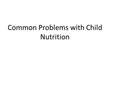 Common Problems with Child Nutrition. Food Jag Only wants to eat 1 food Improper nutrition Limits variety.