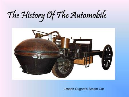 The History Of The Automobile Joseph Cugnot's Steam Car.