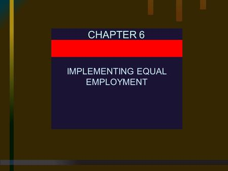 CHAPTER 6 IMPLEMENTING EQUAL EMPLOYMENT. Chapter 6 IMPLEMENTING EQUAL EMPLOYMENT Human Resource Management, 9E Mathis and Jackson © 2000 South-Western.