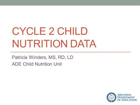 CYCLE 2 CHILD NUTRITION DATA Patricia Winders, MS, RD, LD ADE Child Nutrition Unit.