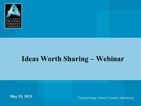Ideas Worth Sharing – Webinar May 15, 2013. Introduction  Welcome members of The Alliance Director Network and special friends  David Kaplan, Executive.