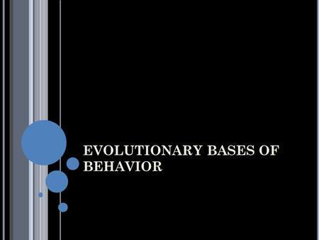 EVOLUTIONARY BASES OF BEHAVIOR. DARWIN'S INSIGHTS Wrote On the Origin of Species Identified natural selection as the mechanism that controls the process.