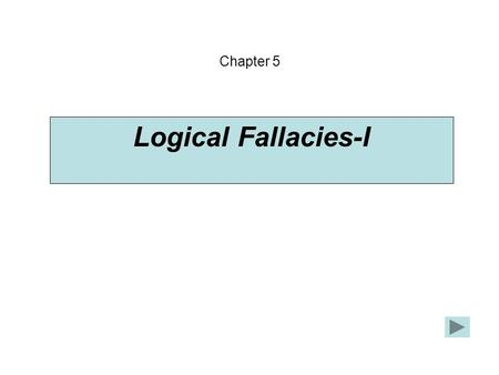 Logical Fallacies-I Chapter 5. According to the song, the pinball wizard is deaf, dumb, and blind. Dumb people aren't very smart. So, the pinball wizard.