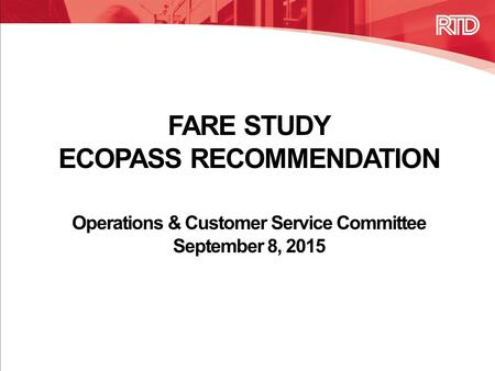FARE STUDY ECOPASS RECOMMENDATION Operations & Customer Service Committee September 8, 2015.