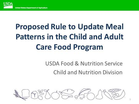 Proposed Rule to Update Meal Patterns in the Child and Adult Care Food Program USDA Food & Nutrition Service Child and Nutrition Division 1.