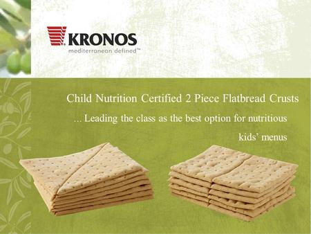 Child Nutrition Certified 2 Piece Flatbread Crusts … Leading the class as the best option for nutritious kids' menus.