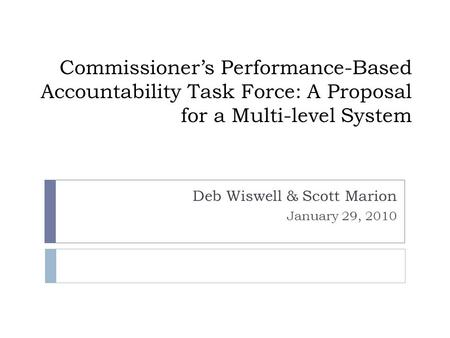 Commissioner's Performance-Based Accountability Task Force: A Proposal for a Multi-level System Deb Wiswell & Scott Marion January 29, 2010.