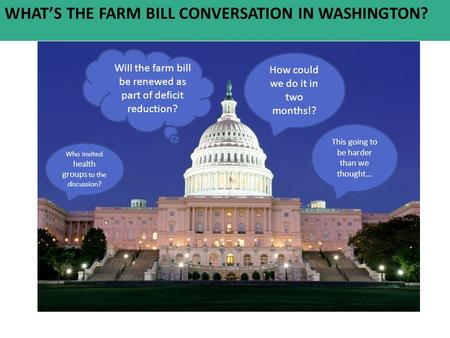 Will the farm bill be renewed as part of deficit reduction? How could we do it in two months!? Who invited health groups to the discussion? This going.