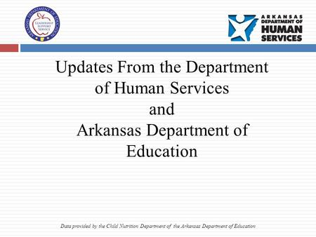Updates From the Department of Human Services and Arkansas Department of Education Data provided by the Child Nutrition Department of the Arkansas Department.