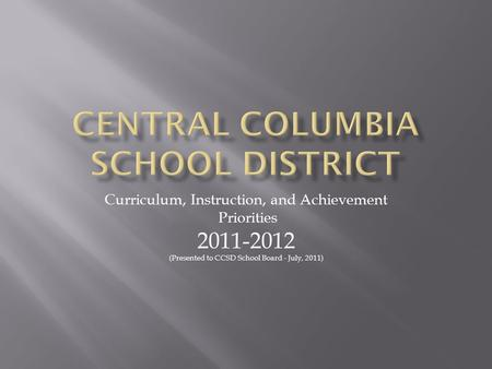 Curriculum, Instruction, and Achievement Priorities 2011-2012 (Presented to CCSD School Board - July, 2011)