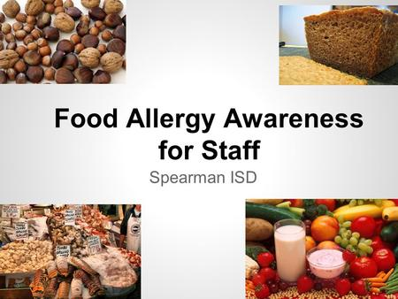 Food Allergy Awareness for Staff Spearman ISD. This presentation was prepared in response to S.B. 27 which adds Section 38.0151 to Chapter 38 of the Texas.