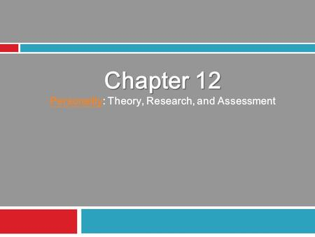 Chapter 12 PersonalityPersonality: Theory, Research, and Assessment.