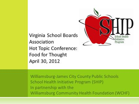 Williamsburg-James City County Public Schools School Health Initiative Program (SHIP) In partnership with the Williamsburg Community Health Foundation.