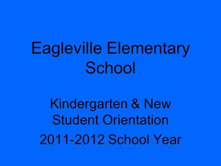 Eagleville Elementary School Kindergarten & New Student Orientation 2011-2012 School Year.