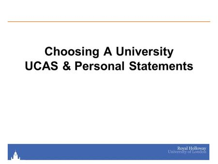 Choosing A University UCAS & Personal Statements.
