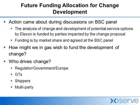 Future Funding Allocation for Change Development  Action came about during discussions on BSC panel  The analysis of change and development of potential.