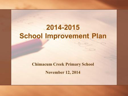 Chimacum Creek Primary School November 12, 2014 2014-2015 School Improvement Plan.