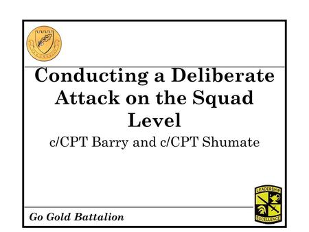 Go Gold Battalion Conducting a Deliberate Attack on the Squad Level c/CPT Barry and c/CPT Shumate.
