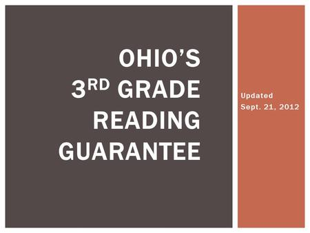 Updated Sept. 21, 2012 OHIO'S 3 RD GRADE READING GUARANTEE.