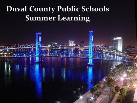 1 Duval County Public Schools Summer Learning. Turnaround in Action District tiered model of clustering schools for lower performing schools; Additional.
