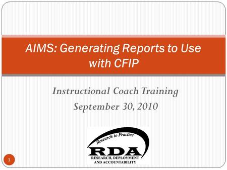 Instructional Coach Training September 30, 2010 AIMS: Generating Reports to Use with CFIP 1.